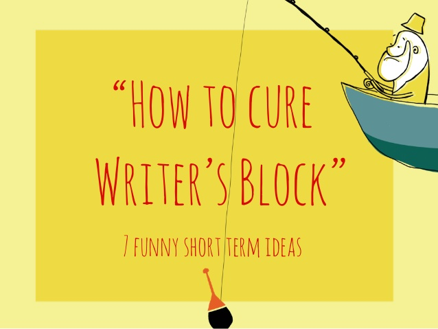 How to treat writer's block funny short ideas